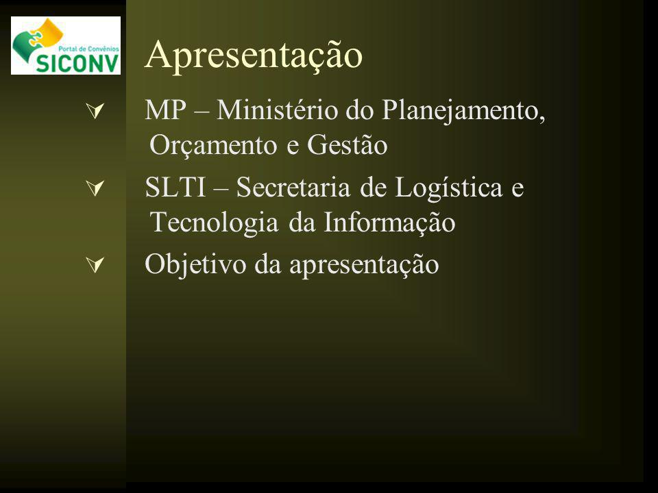 Apresentação MP – Ministério do Planejamento, Orçamento e Gestão SLTI – Secretaria de Logística e Tecnologia da Informação Objetivo da apresentação