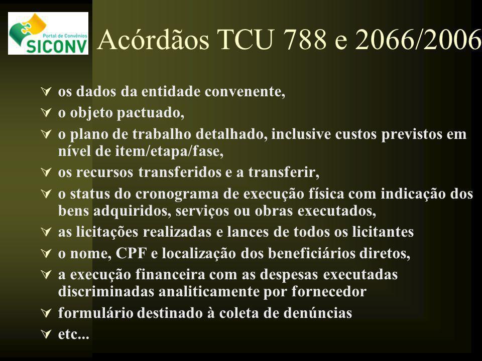 Acórdãos TCU 788 e 2066/2006 os dados da entidade convenente, o objeto pactuado, o plano de trabalho detalhado, inclusive custos previstos em nível de