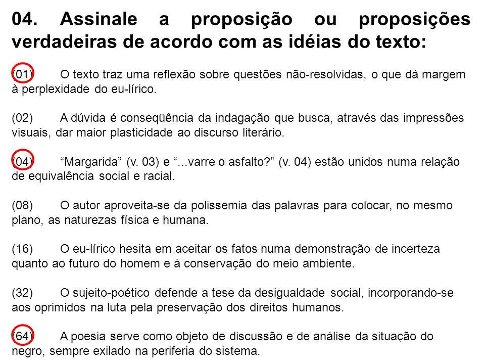 04.Assinale a proposição ou proposições verdadeiras de acordo com as idéias do texto: (01)O texto traz uma reflexão sobre questões não-resolvidas, o q