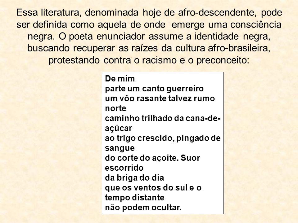 Essa literatura, denominada hoje de afro-descendente, pode ser definida como aquela de onde emerge uma consciência negra. O poeta enunciador assume a