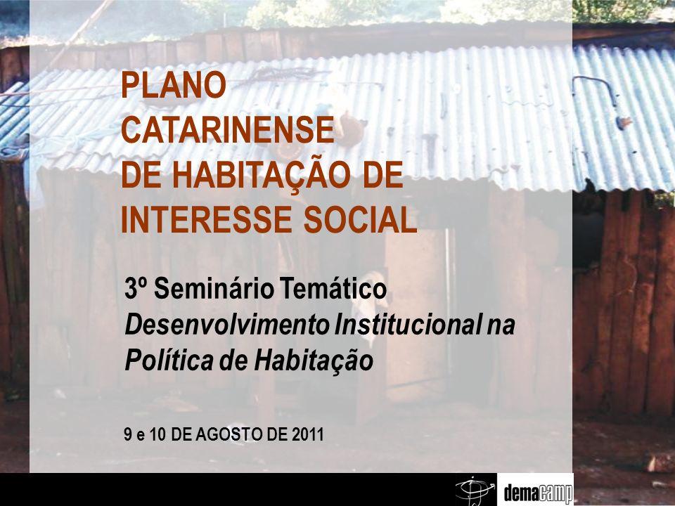 3º Seminário Temático Desenvolvimento Institucional na Política de Habitação 9 e 10 DE AGOSTO DE 2011 PLANO CATARINENSE DE HABITAÇÃO DE INTERESSE SOCIAL
