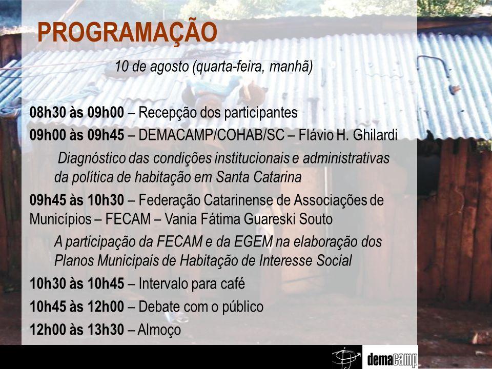 PROGRAMAÇÃO 10 de agosto (quarta-feira, manhã) 08h30 às 09h00 – Recepção dos participantes 09h00 às 09h45 – DEMACAMP/COHAB/SC – Flávio H.