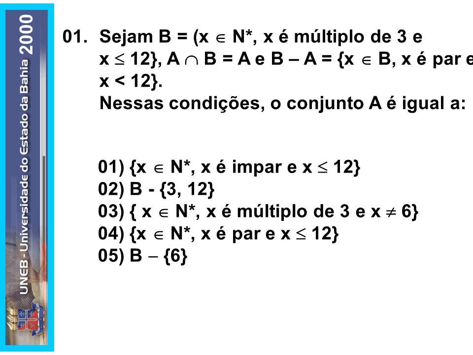 01) {x N*, x é impar e x 12} 02) B - {3, 12} 03) { x N*, x é múltiplo de 3 e x 6} 04) {x N*, x é par e x 12} 05) B {6} 01.Sejam B = (x N*, x é múltipl