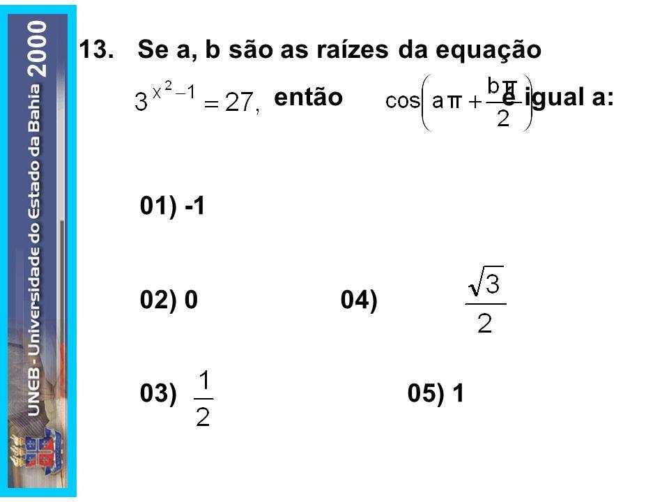 13.Se a, b são as raízes da equação então é igual a: 01) -1 02) 0 04) 03) 05) 1 2000