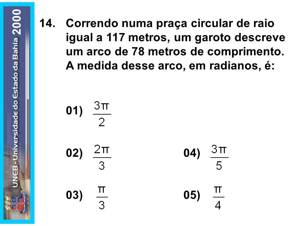 14.Correndo numa praça circular de raio igual a 117 metros, um garoto descreve um arco de 78 metros de comprimento. A medida desse arco, em radianos,
