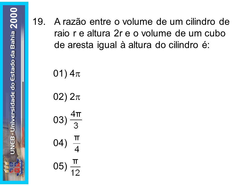 19.A razão entre o volume de um cilindro de raio r e altura 2r e o volume de um cubo de aresta igual à altura do cilindro é: 01) 4 02) 2 03) 04) 05) 2
