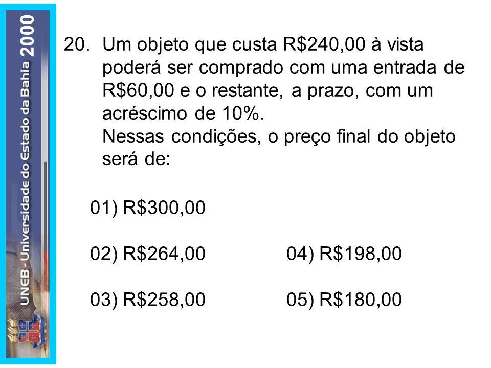 20.Um objeto que custa R$240,00 à vista poderá ser comprado com uma entrada de R$60,00 e o restante, a prazo, com um acréscimo de 10%. Nessas condiçõe