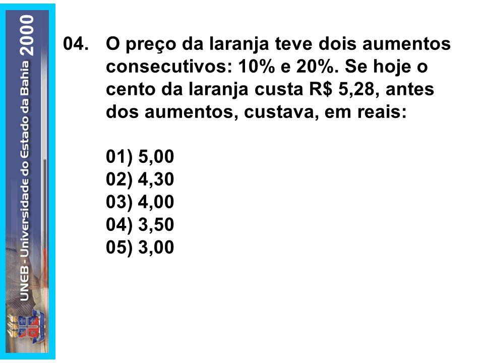 04.O preço da laranja teve dois aumentos consecutivos: 10% e 20%. Se hoje o cento da laranja custa R$ 5,28, antes dos aumentos, custava, em reais: 01)