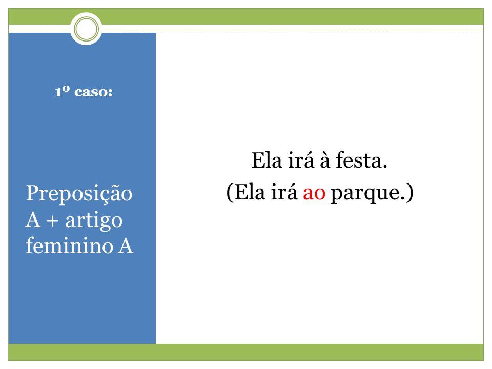 2º caso: Preposição A + pronome demonstrativo Aquela Fomos àquela cidade.