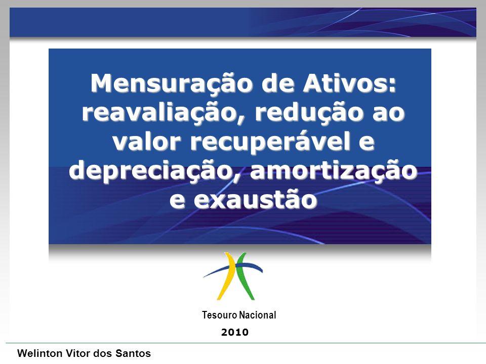 Mensuração de Ativos: reavaliação, redução ao valor recuperável e depreciação, amortização e exaustão Tesouro Nacional 2010 Welinton Vitor dos Santos