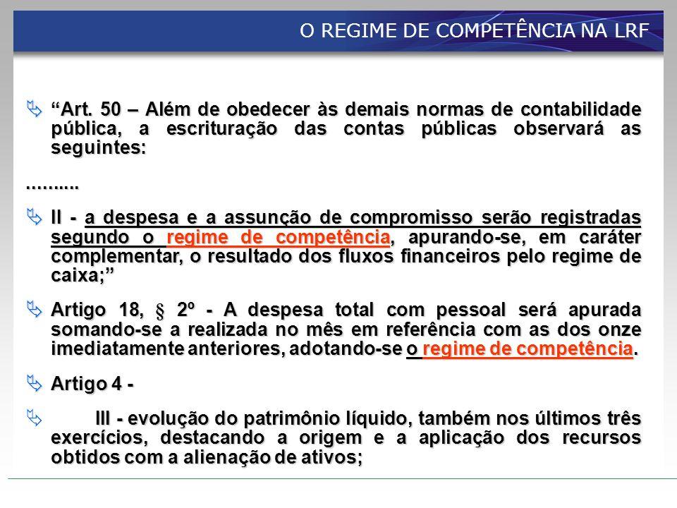 O REGIME DE COMPETÊNCIA NA LRF Art. 50 – Além de obedecer às demais normas de contabilidade pública, a escrituração das contas públicas observará as s