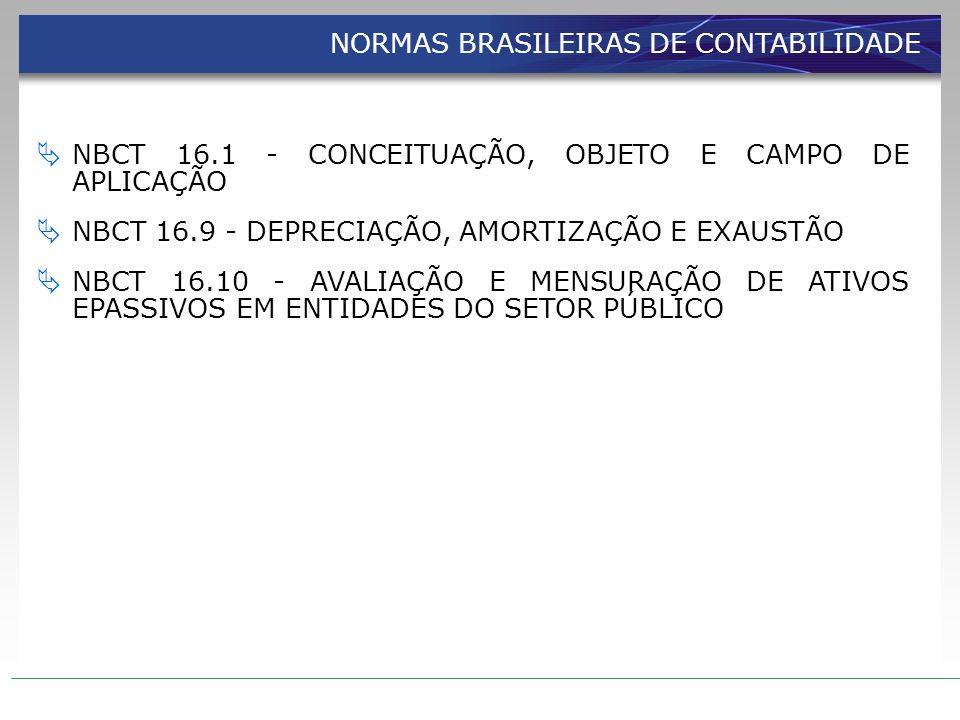 NORMAS BRASILEIRAS DE CONTABILIDADE NBCT 16.1 - CONCEITUAÇÃO, OBJETO E CAMPO DE APLICAÇÃO NBCT 16.9 - DEPRECIAÇÃO, AMORTIZAÇÃO E EXAUSTÃO NBCT 16.10 -