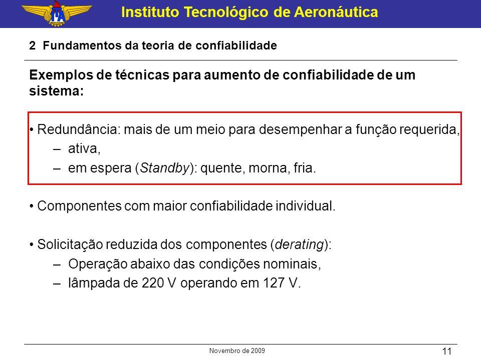 Instituto Tecnológico de Aeronáutica Novembro de 2009 11 2 Fundamentos da teoria de confiabilidade Exemplos de técnicas para aumento de confiabilidade