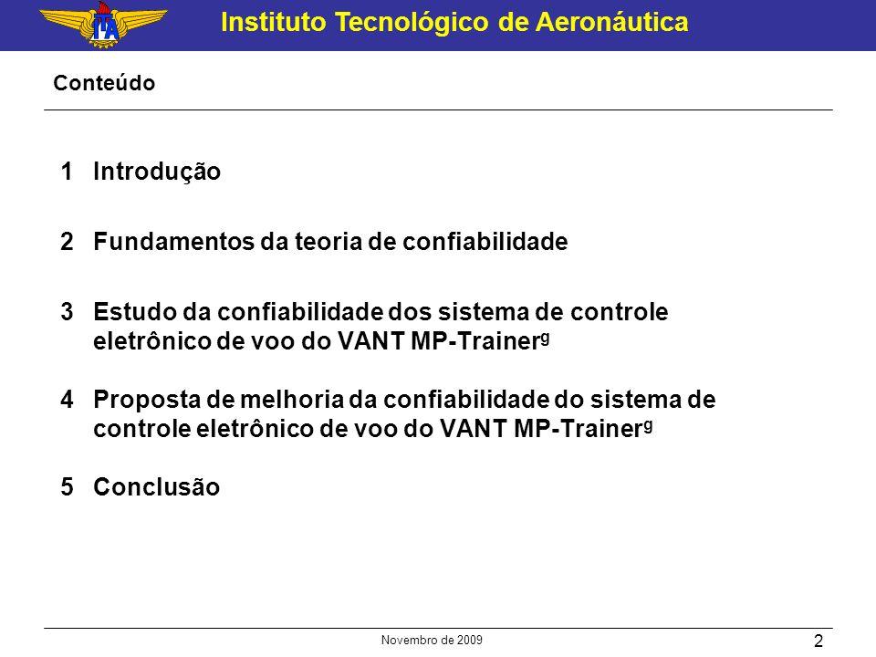 Instituto Tecnológico de Aeronáutica Novembro de 2009 2 Conteúdo 1Introdução 2Fundamentos da teoria de confiabilidade 3Estudo da confiabilidade dos si