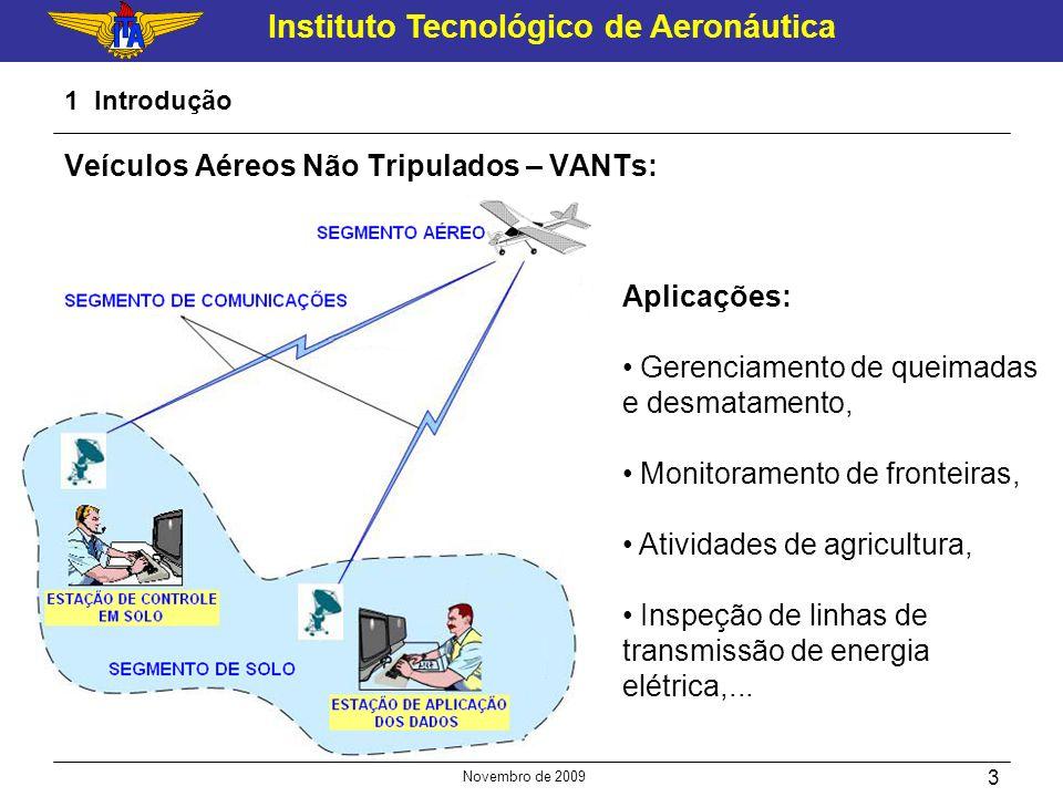Instituto Tecnológico de Aeronáutica Novembro de 2009 3 1 Introdução Veículos Aéreos Não Tripulados – VANTs: Aplicações: Gerenciamento de queimadas e
