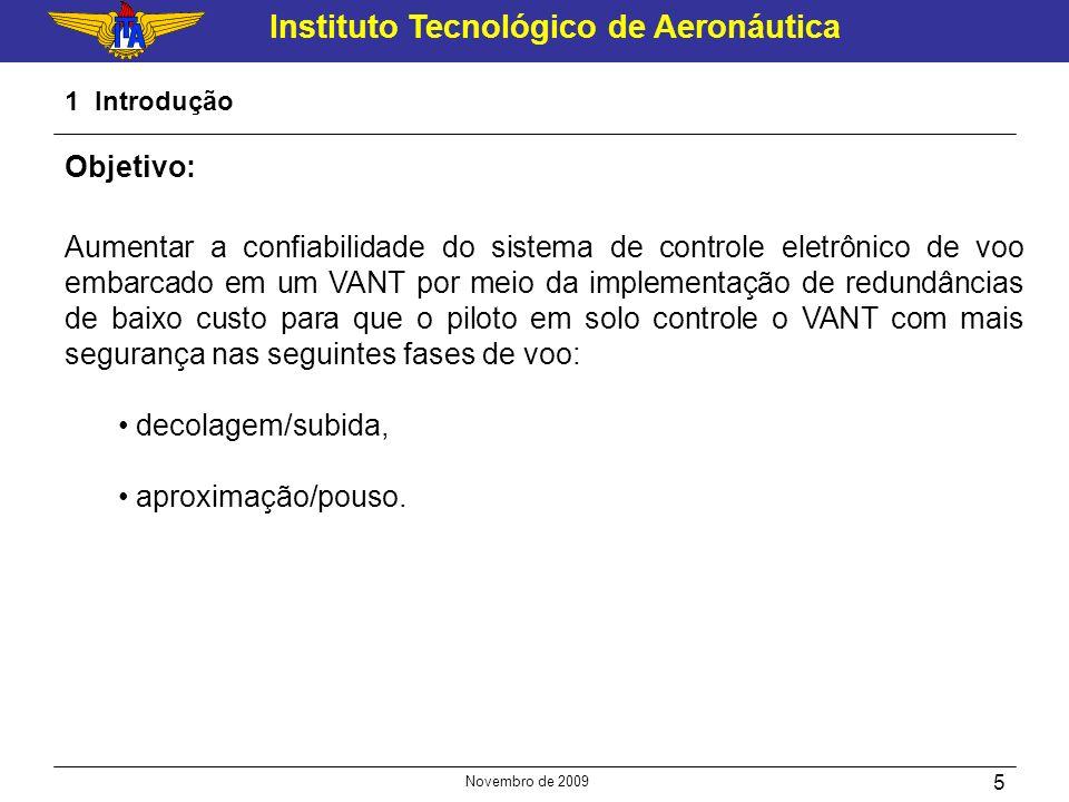 Instituto Tecnológico de Aeronáutica Novembro de 2009 5 1 Introdução Objetivo: Aumentar a confiabilidade do sistema de controle eletrônico de voo emba