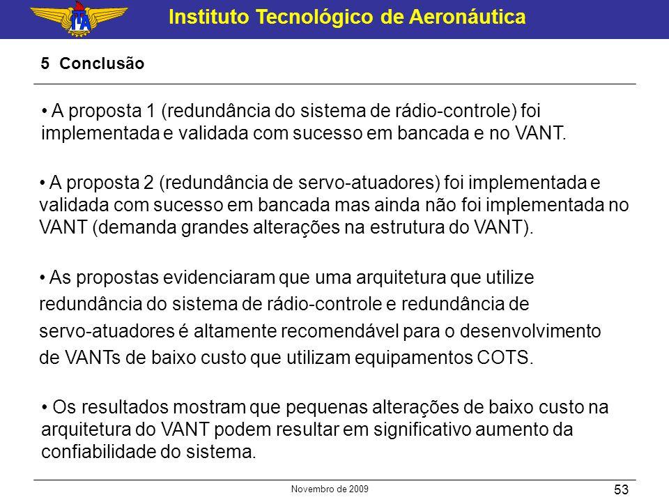 Instituto Tecnológico de Aeronáutica Novembro de 2009 53 5 Conclusão Os resultados mostram que pequenas alterações de baixo custo na arquitetura do VA