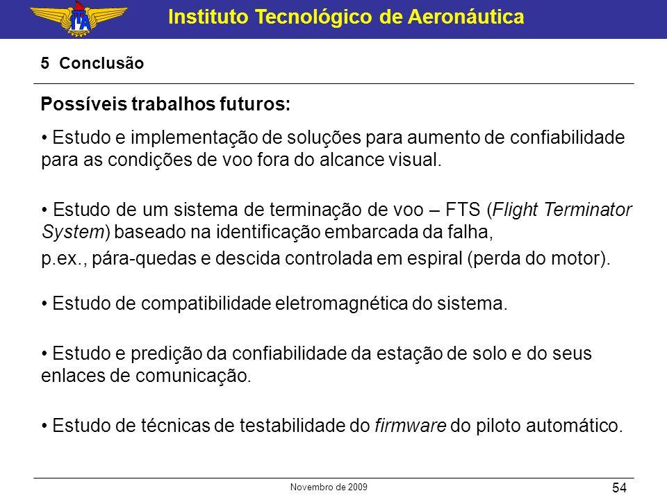 Instituto Tecnológico de Aeronáutica Novembro de 2009 54 5 Conclusão Possíveis trabalhos futuros: Estudo e implementação de soluções para aumento de c