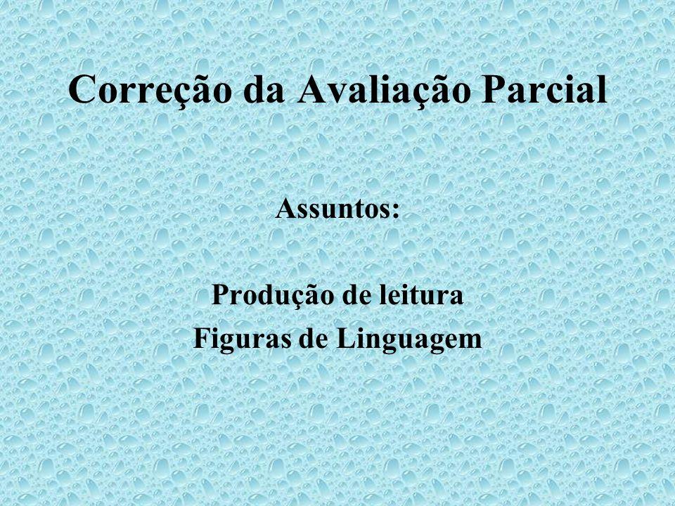Correção da Avaliação Parcial Assuntos: Produção de leitura Figuras de Linguagem