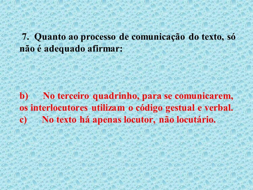 7. Quanto ao processo de comunicação do texto, só não é adequado afirmar: b) No terceiro quadrinho, para se comunicarem, os interlocutores utilizam o
