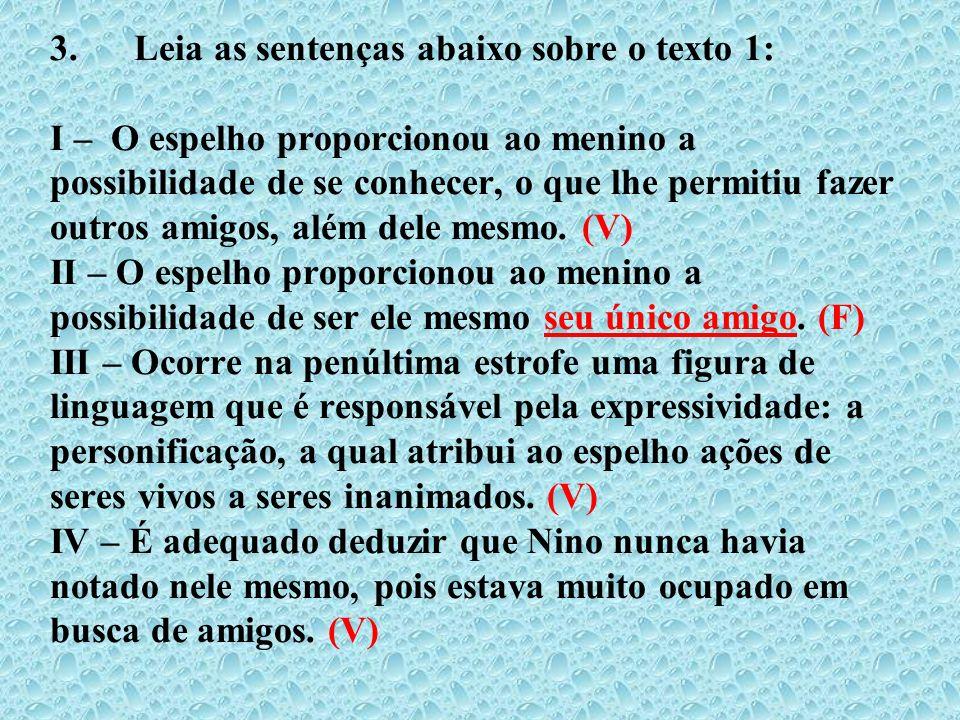 3. Leia as sentenças abaixo sobre o texto 1: I – O espelho proporcionou ao menino a possibilidade de se conhecer, o que lhe permitiu fazer outros amig