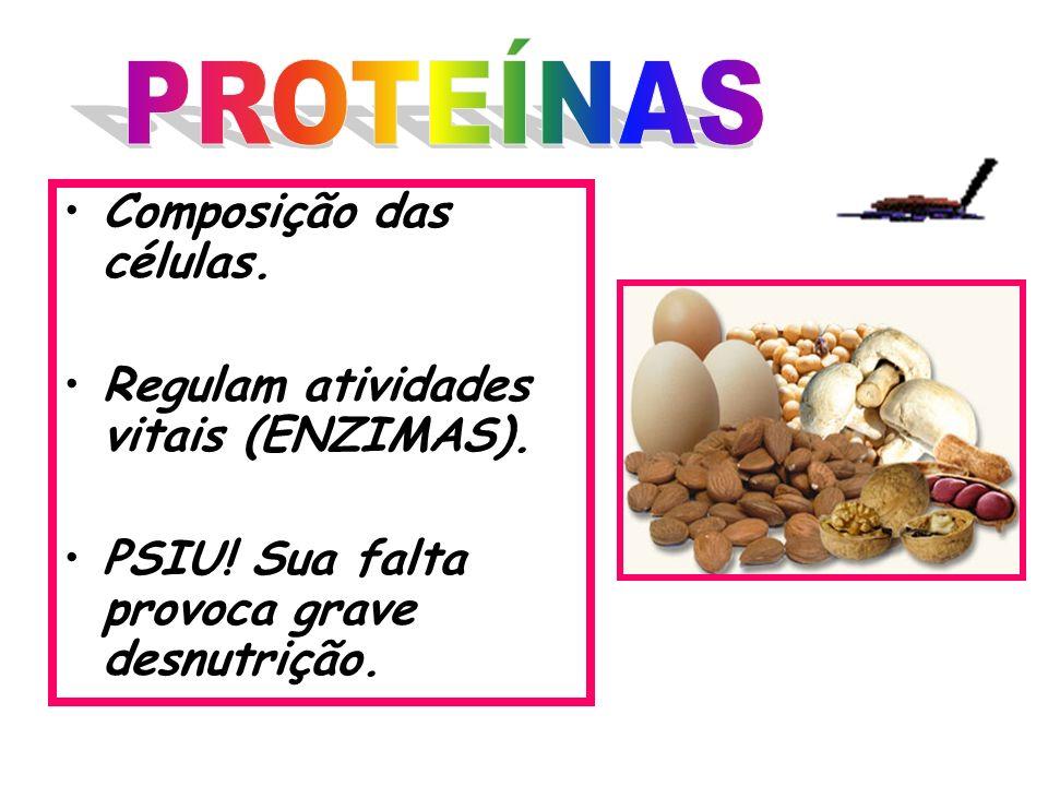 Composição das células. Regulam atividades vitais (ENZIMAS). PSIU! Sua falta provoca grave desnutrição.