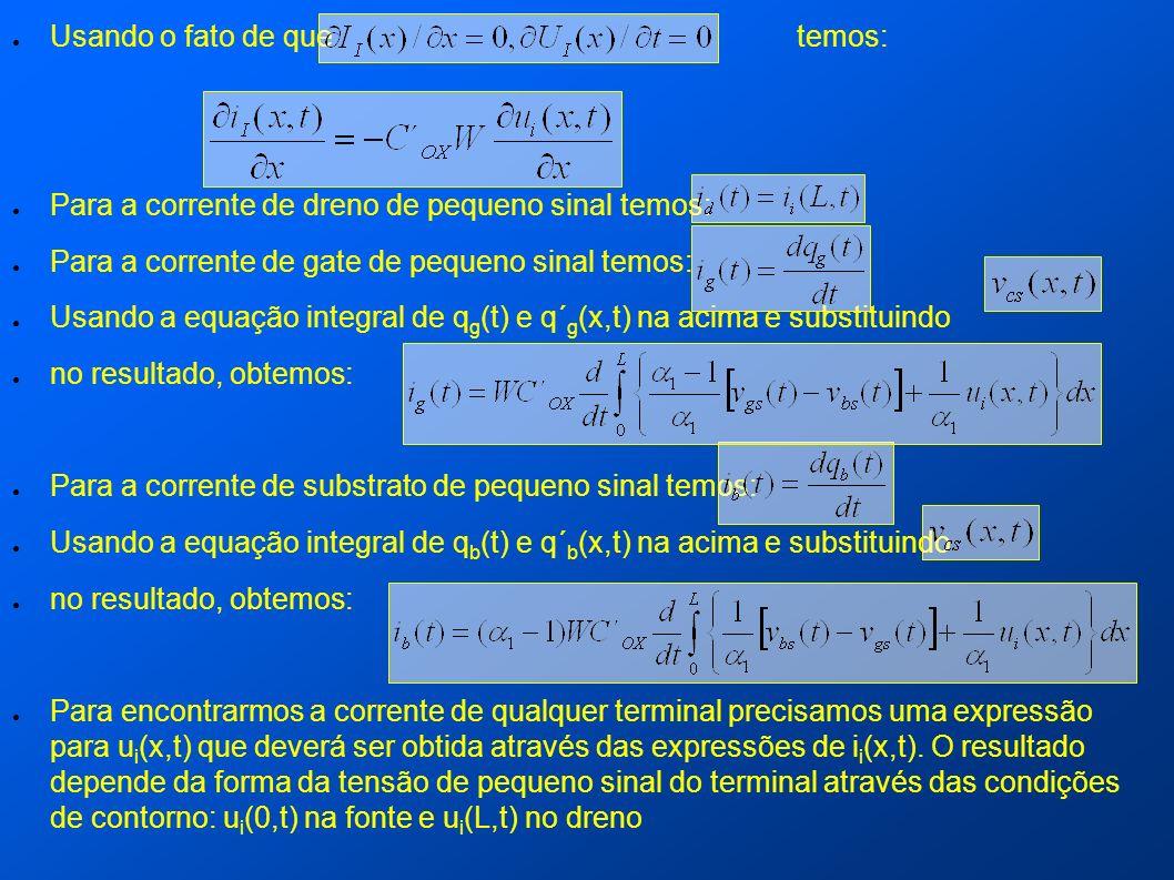 Usando o fato de que temos: Para a corrente de dreno de pequeno sinal temos: Para a corrente de gate de pequeno sinal temos: Usando a equação integral