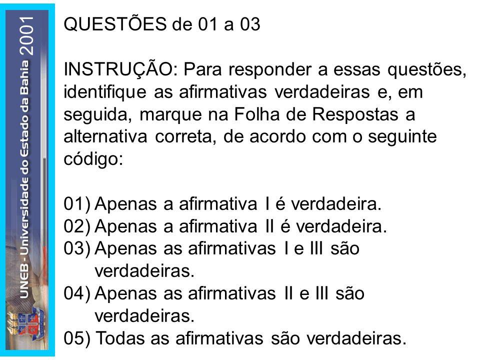 QUESTÕES de 01 a 03 INSTRUÇÃO: Para responder a essas questões, identifique as afirmativas verdadeiras e, em seguida, marque na Folha de Respostas a a