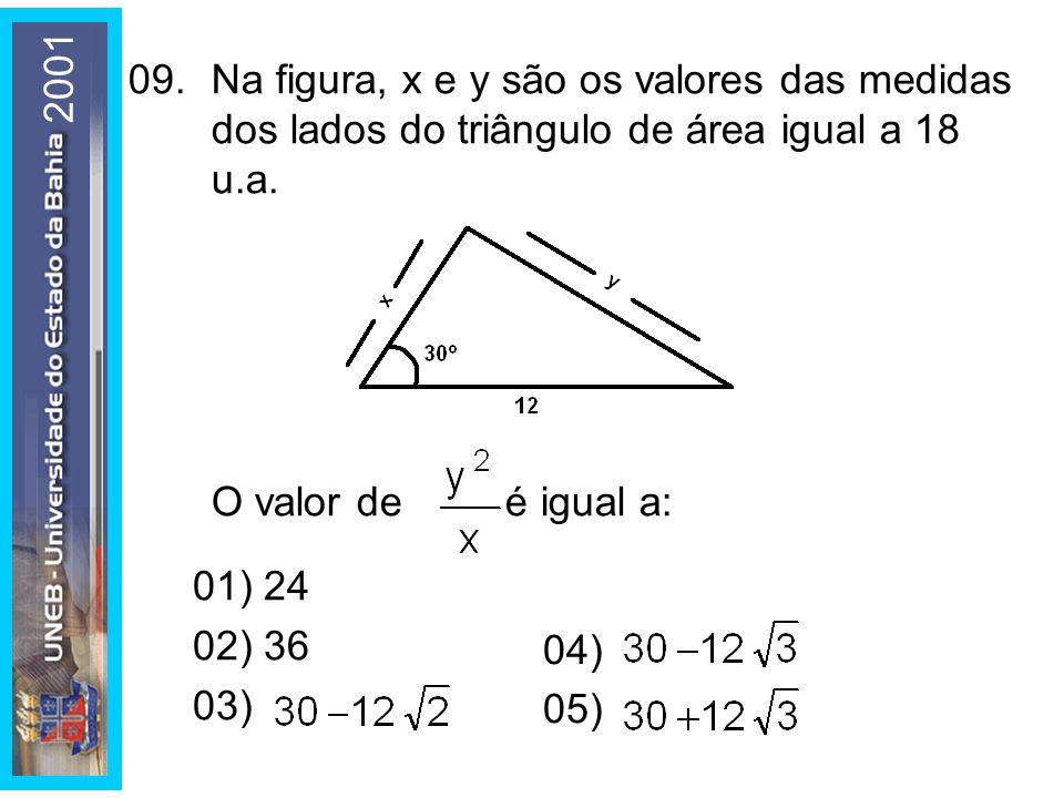 09.Na figura, x e y são os valores das medidas dos lados do triângulo de área igual a 18 u.a. O valor de é igual a: 01) 24 02) 36 03) 04) 05) 2001