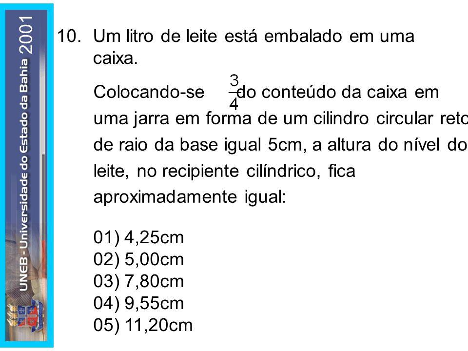 10.Um litro de leite está embalado em uma caixa. 01) 4,25cm 02) 5,00cm 03) 7,80cm 04) 9,55cm 05) 11,20cm Colocando-se do conteúdo da caixa em uma jarr
