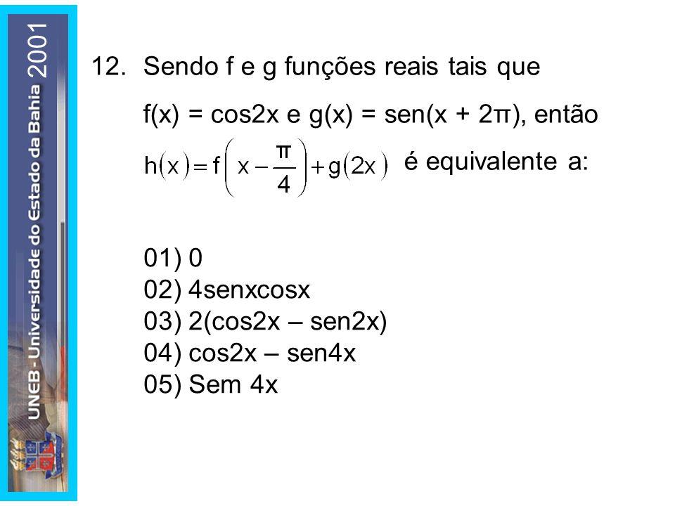 12.Sendo f e g funções reais tais que f(x) = cos2x e g(x) = sen(x + 2π), então é equivalente a: 01) 0 02) 4senxcosx 03) 2(cos2x – sen2x) 04) cos2x – s