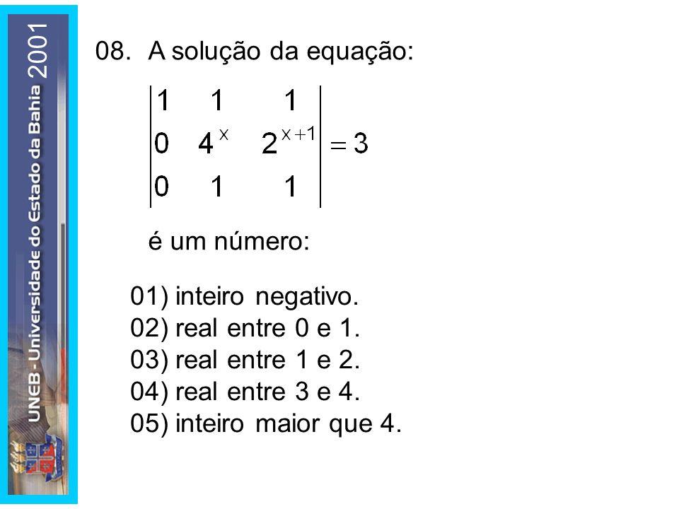 08.A solução da equação: é um número: 01) inteiro negativo. 02) real entre 0 e 1. 03) real entre 1 e 2. 04) real entre 3 e 4. 05) inteiro maior que 4.