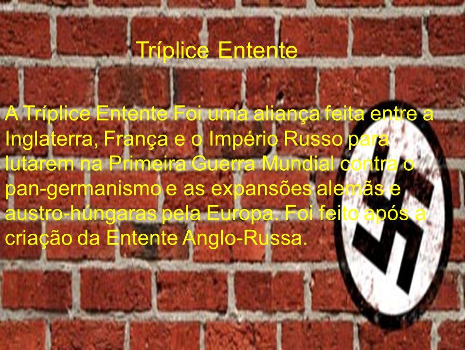 Tríplice Entente A Tríplice Entente Foi uma aliança feita entre a Inglaterra, França e o Império Russo para lutarem na Primeira Guerra Mundial contra