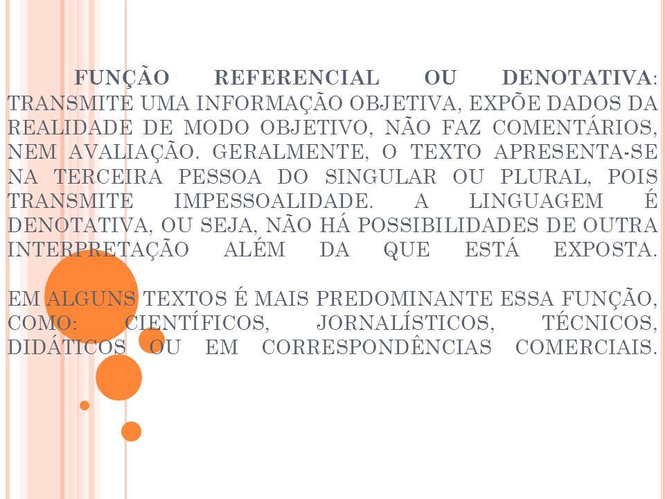FUNÇÃO REFERENCIAL OU DENOTATIVA : TRANSMITE UMA INFORMAÇÃO OBJETIVA, EXPÕE DADOS DA REALIDADE DE MODO OBJETIVO, NÃO FAZ COMENTÁRIOS, NEM AVALIAÇÃO. G