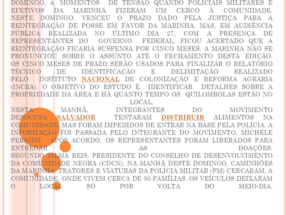 MORADORES DO QUILOMBO RIO DOS MACACOS, LOCALIZADO EM UM TRECHO ONDE FICA A BASE NAVAL DE ARATU, VIVERAM, NA MANHÃ DESTE DOMINGO, 4, MOMENTOS DE TENSÃO