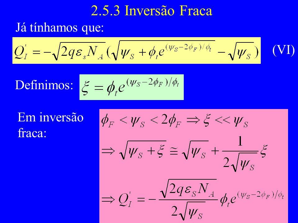 2.5.3 Inversão Fraca Já tínhamos que: Definimos: Em inversão fraca: (VI)