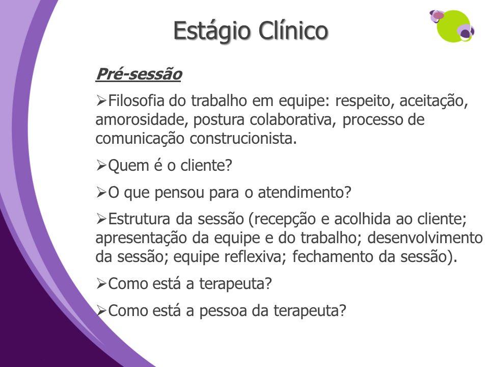 Estágio Clínico Pré-sessão Filosofia do trabalho em equipe: respeito, aceitação, amorosidade, postura colaborativa, processo de comunicação construcio