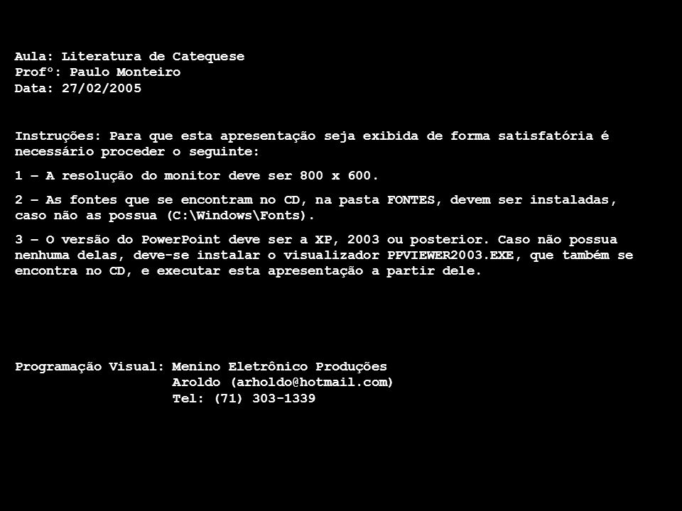 Aula: Literatura de Catequese Profº: Paulo Monteiro Data: 27/02/2005 Instruções: Para que esta apresentação seja exibida de forma satisfatória é necessário proceder o seguinte: 1 – A resolução do monitor deve ser 800 x 600.