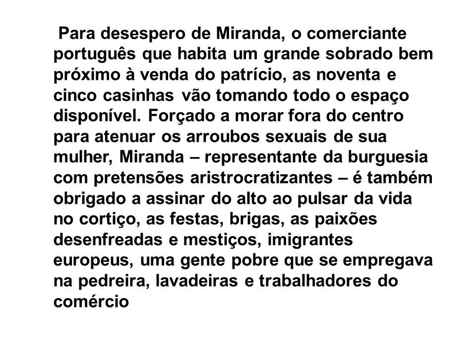 Para desespero de Miranda, o comerciante português que habita um grande sobrado bem próximo à venda do patrício, as noventa e cinco casinhas vão toman