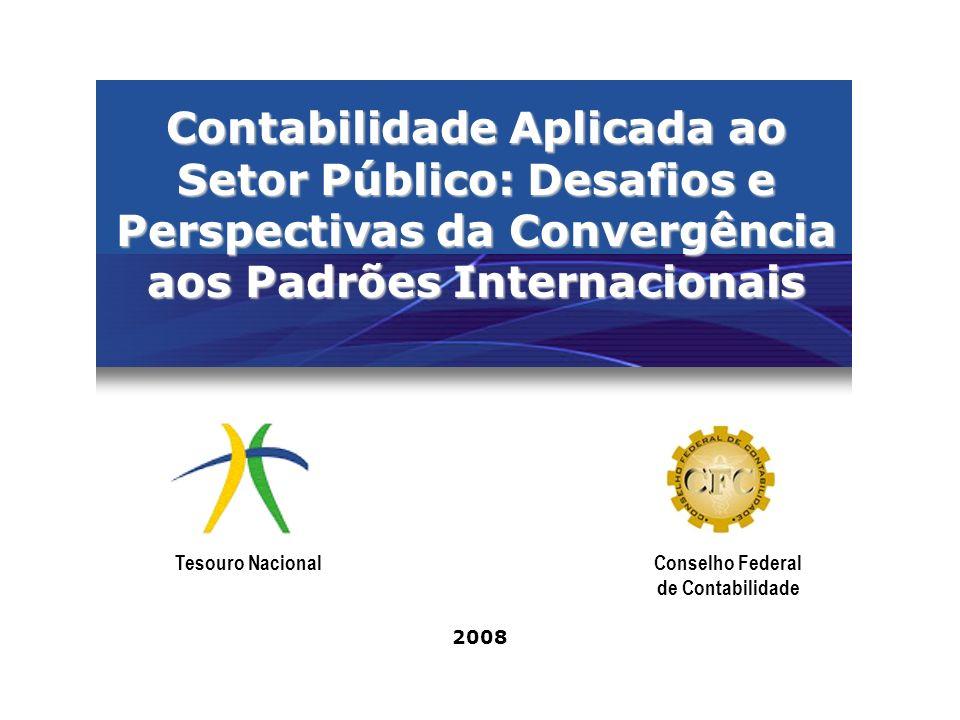 Contabilidade Aplicada ao Setor Público: Desafios e Perspectivas da Convergência aos Padrões Internacionais 2008 Tesouro NacionalConselho Federal de C
