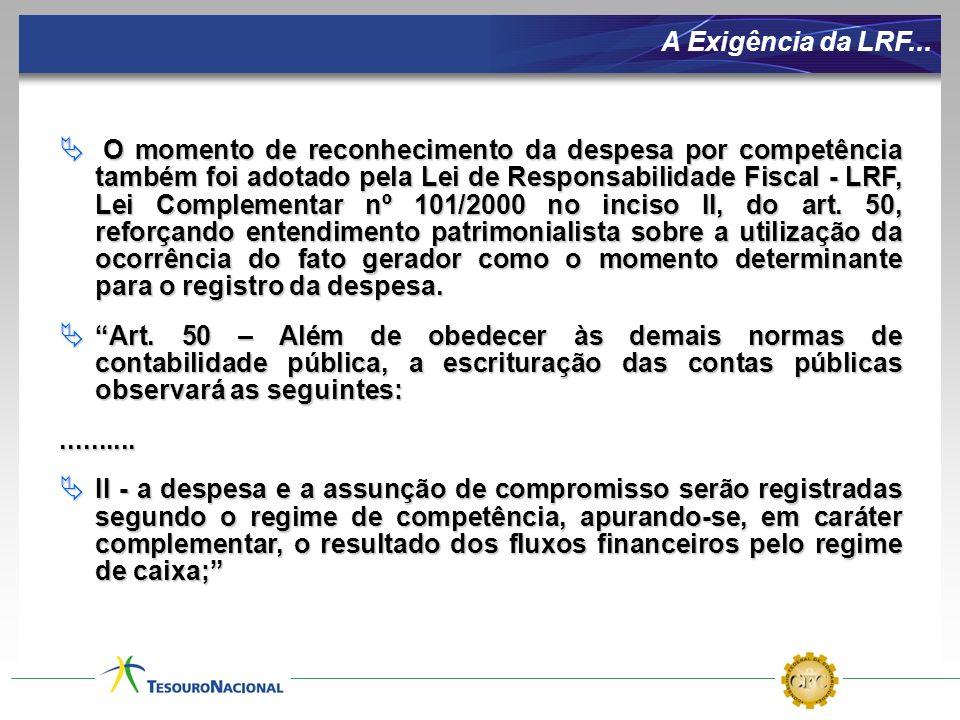 A Exigência da LRF... O momento de reconhecimento da despesa por competência também foi adotado pela Lei de Responsabilidade Fiscal - LRF, Lei Complem