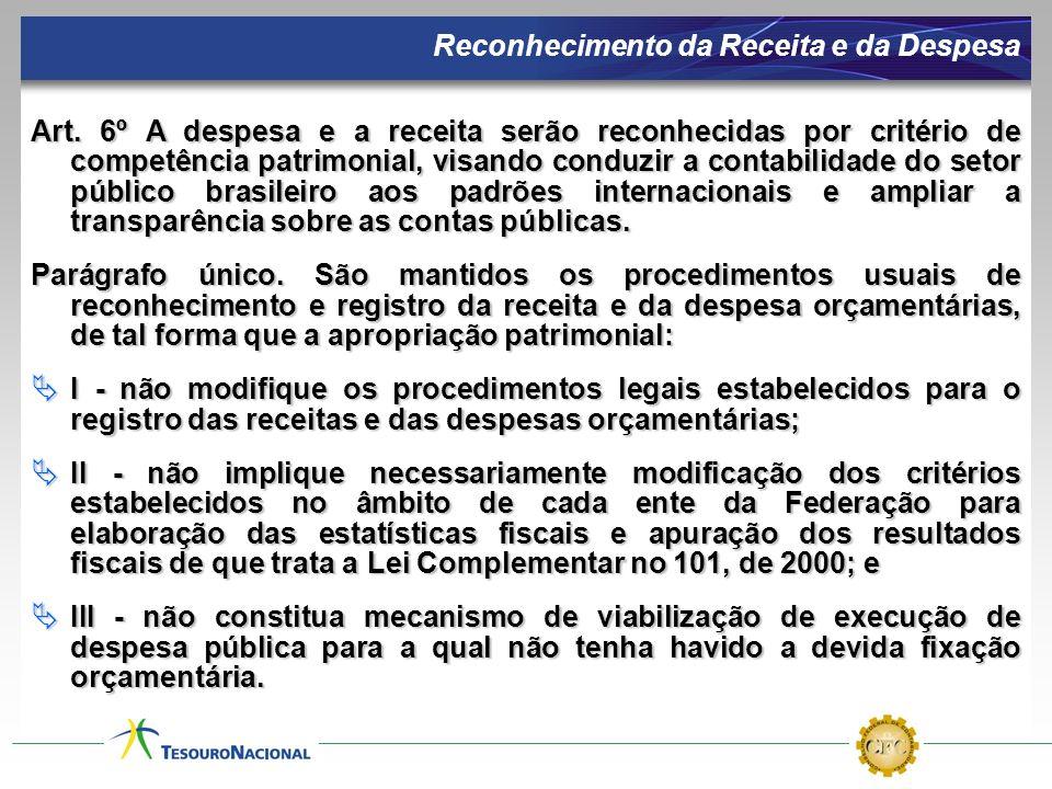 Reconhecimento da Receita e da Despesa Art. 6º A despesa e a receita serão reconhecidas por critério de competência patrimonial, visando conduzir a co