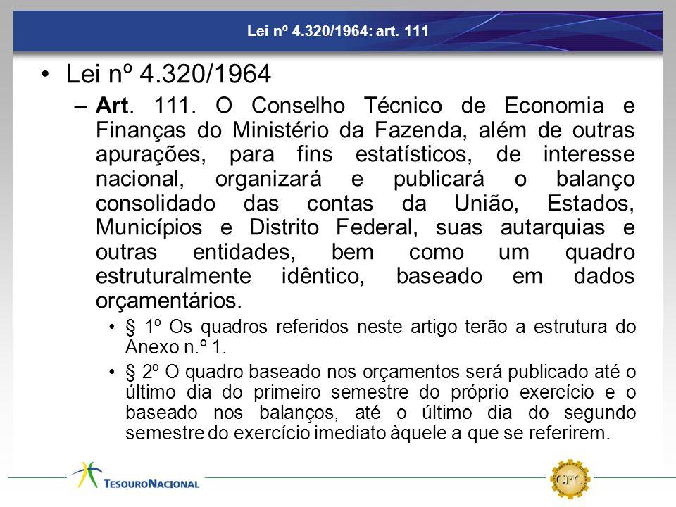 Lei nº 4.320/1964: art. 111 Lei nº 4.320/1964 –Art. 111. O Conselho Técnico de Economia e Finanças do Ministério da Fazenda, além de outras apurações,