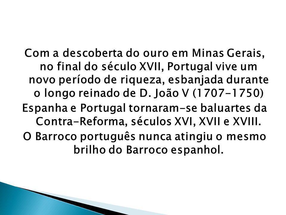 Com a descoberta do ouro em Minas Gerais, no final do século XVII, Portugal vive um novo período de riqueza, esbanjada durante o longo reinado de D. J