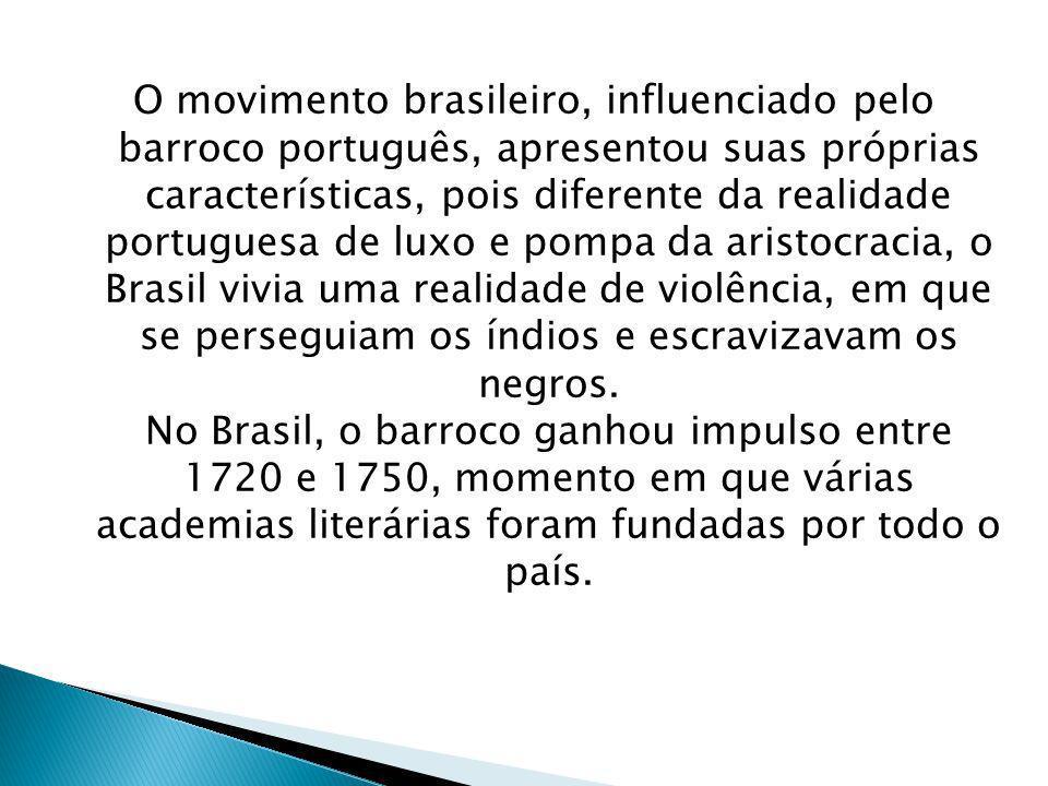 O movimento brasileiro, influenciado pelo barroco português, apresentou suas próprias características, pois diferente da realidade portuguesa de luxo