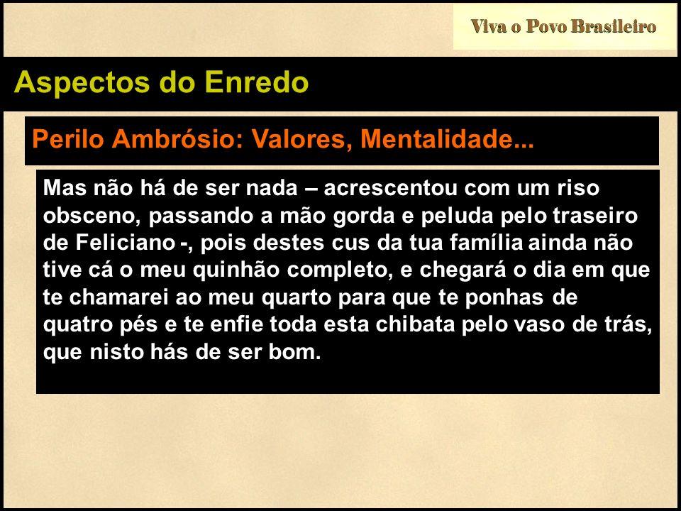 Viva o Povo Brasileiro Aspectos do Enredo Perilo Ambrósio: Valores, Mentalidade... Mas não há de ser nada – acrescentou com um riso obsceno, passando