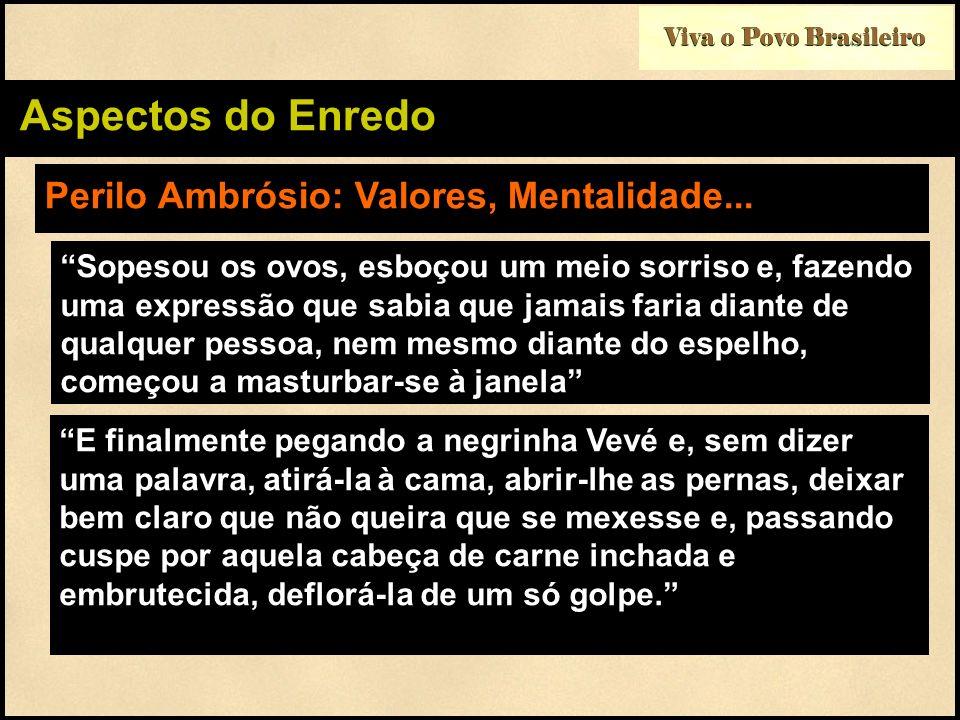 Viva o Povo Brasileiro Aspectos do Enredo Perilo Ambrósio: Valores, Mentalidade... Sopesou os ovos, esboçou um meio sorriso e, fazendo uma expressão q