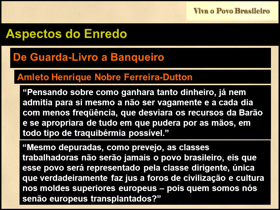 Viva o Povo Brasileiro Aspectos do Enredo De Guarda-Livro a Banqueiro Amleto Henrique Nobre Ferreira-Dutton Pensando sobre como ganhara tanto dinheiro
