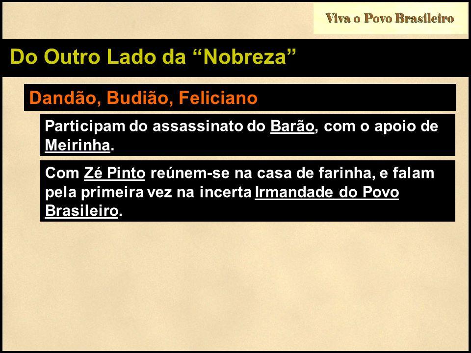 Viva o Povo Brasileiro Do Outro Lado da Nobreza Dandão, Budião, Feliciano Participam do assassinato do Barão, com o apoio de Meirinha. Com Zé Pinto re