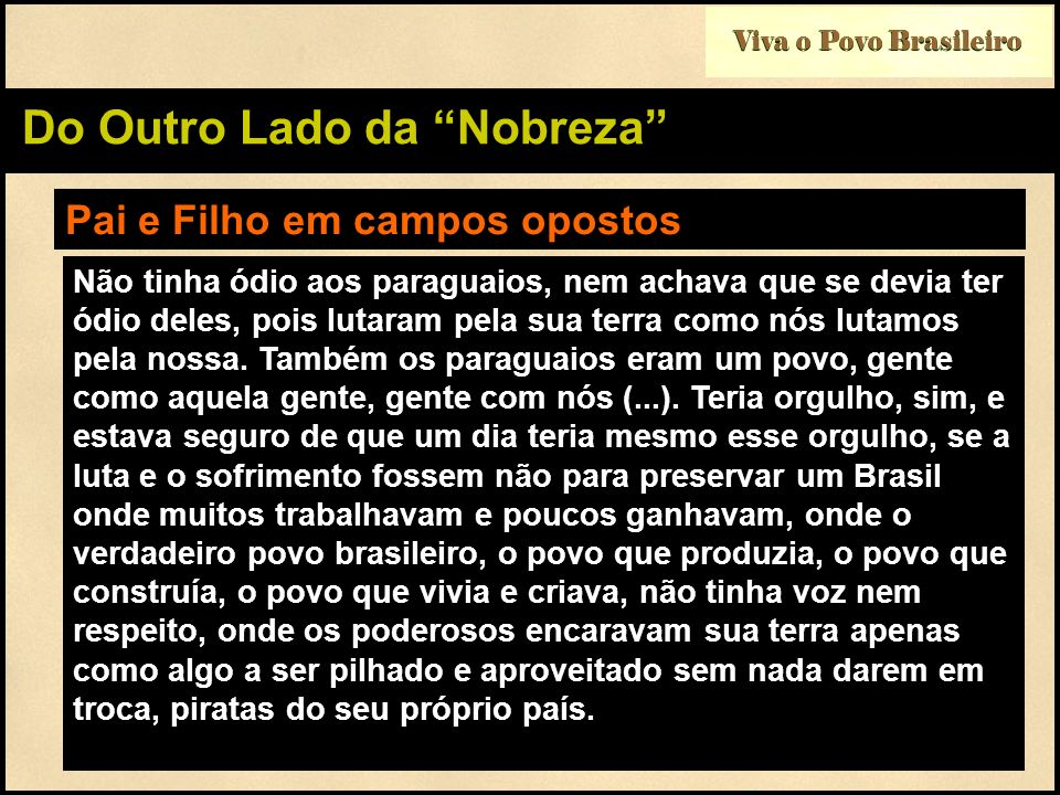 Viva o Povo Brasileiro Do Outro Lado da Nobreza Pai e Filho em campos opostos Não tinha ódio aos paraguaios, nem achava que se devia ter ódio deles, p